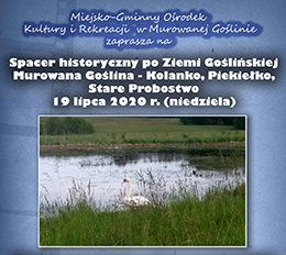 Spacer historyczny po Ziemi Goślińskiej - Murowana Goślina - Kolanko, Piekiełko, Stare Probostwo
